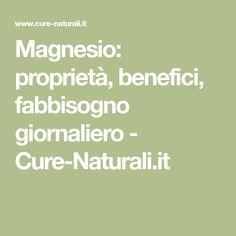 Magnesio: proprietà, benefici, fabbisogno giornaliero - Cure-Naturali.it