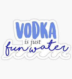 'Vodka is just Fun Water !' Sticker by AmandaEliz Custom Beer Pong Tables, Beer Table, Diy Table, Vodka, Br House, Cool Stickers, Laptop Stickers, Drinking Games, Aesthetic Stickers