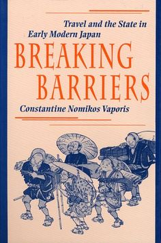 Breaking Barriers: Travel and the State in Early Modern Japan (Harvard East Asian Monographs) - http://www.learnjourney.com/travel-asia-discount-resources-books-guides-free-shipping/travel-japan-discount-resources-books-guides-free-shipping/breaking-barriers-travel-and-the-state-in-early-modern-japan-harvard-east-asian-monographs/