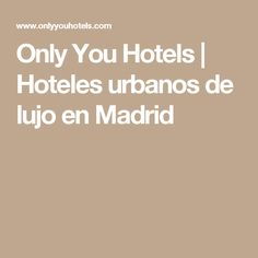 Only You Hotels | Hoteles urbanos de lujo en Madrid