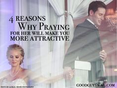 4 reasons why praying for her will make you more attractive