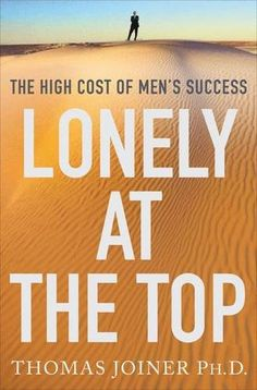Lonely at the Top: The High Cost of Men's Success by Thom...