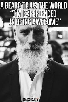 A Beard Tells the World ''I'm Experienced in Being Awesome'' From Beardoholic.com
