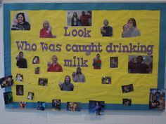 "Here is another bulletin board in our school lunchroom. We ""caught"" kids drinking their milk at lunch time. I asked for participation from the teachers to stage a milk mustache picture. I still have a few spots left for more pictures!"