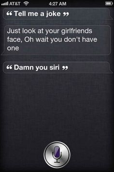 When she cut you to the core. | 29 Times Siri Was Actually A Bit Of A Dick