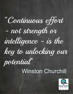 """Continuous effort - not strength or intelligence - is the key to unlocking our potential."" - Winston Churchill #quote"