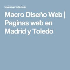 Macro Diseño Web | Paginas web en Madrid y Toledo Madrid, Design Web