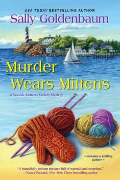 Murder Wears Mittens - (Seaside Knitters Society Mystery) by Sally Goldenbaum (Hardcover) Best Mysteries, Cozy Mysteries, Murder Mysteries, Mystery Novels, Mystery Series, Mystery Thriller, New Books, Good Books, The Victim