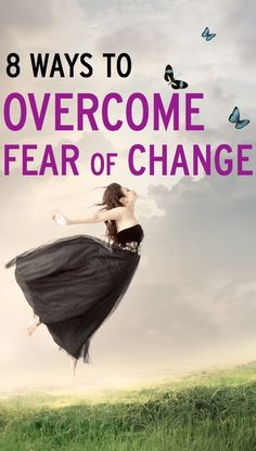 8 tips to help you overcome a fear of change, allowing you to pursue the life you want