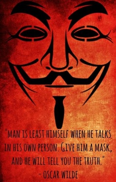 Anonymous - man is least himself when he talks in his own person. Give him a mask, and he will tell you the truth - Oscar Wilde Great Quotes, Quotes To Live By, Me Quotes, Inspirational Quotes, Fabulous Quotes, Book Quotes, Motivational, V Pour Vendetta, Bonfire Night