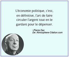 L'économie politique, c'est, en définitive, l'art de faire circuler l'argent tout en le gardant pour le dépenser.  Trouvez encore plus de citations et de dictons sur: http://www.atmosphere-citation.com/populaires/leconomie-politique-cest-en-definitive-lart-de-faire-circuler-largent-tout-en-le-gardant-pour-le-depenser.html?
