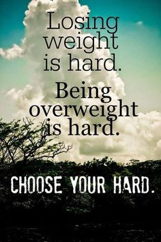 Life can be hard choices can be hard changing your perception of yourself can be hard. It's all in the choices we make. Choose your hard