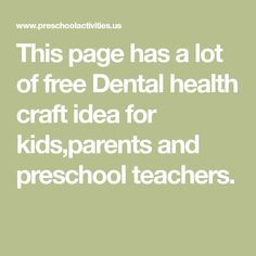 This page has a lot of free Dental health craft idea for kids,parents and preschool teachers.