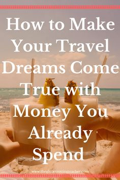 How to Make Your Travel Dreams Come True with Money You Already Spend | A teacher making all her travel dreams come true shows you how you can do it, too! |  Frequent Flyer Miles | Travel Hack | Wanderlust | Travel Inspiration