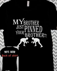 "Wrestling Shirt Sister or Brother ""My Brother Just Pinned Your Brother"" Kids / Toddlers / Youth / Adults"