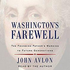 Amazon.com: Washington's Farewell: The Founding Father's Warning to Future  Generations (Audible Audio Edition): John Avlon, Simon & Schuster Audio:  Books