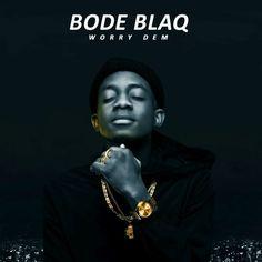 [Music  Video] Bode Blaq  Worry Dem