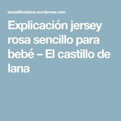 Explicación jersey rosa sencillo para bebé – El castillo de lana