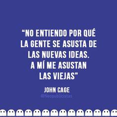 """""""No entiendo por qué la gente se asusta de las nuevas ideas. A mí me asustan las viejas"""" - John Cage #Frases"""