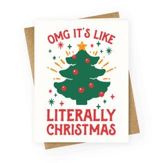 "Omg It's Like Literally Christmas - This funny christmas card is a riff on white girl jokes like ""omg I'm like literally dead"" now for the most wonderful time of the year its ""omg its like literally christmas."" This christmas tree card is perfect for fans of christmas movies, christmas memes and santa jokes."