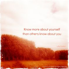 Know more about yourself than others know about you.- Lolly Daskal