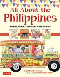 All About the Philippines: Stories, Songs, Crafts and Games for Kids: Gidget Roceles Jimenez, Corazon Dandan-Albano: 9780804840729: Amazon.com: Books