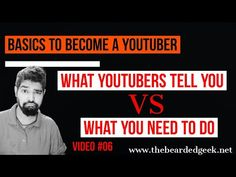 What Youtubers tell you VS What you should know - Video 006 - YouTube