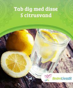Tab dig med disse 5 citrusvand Takket være deres #gavnlige egenskaber, kan #citrusvand hjælpe dig med at forbrænde flere #kalorier hvilket fremmer vægttab. De er #også en rig kilde til C-vitamin og antioxidanter.
