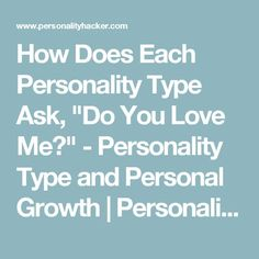 """How Does Each Personality Type Ask, """"Do You Love Me?"""" - Personality Type and Personal Growth 