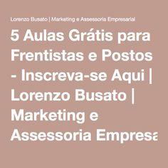 5 Aulas Grátis para Frentistas e Postos - Inscreva-se Aqui | Lorenzo Busato | Marketing e Assessoria Empresarial
