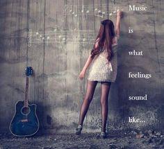 Music is what feelings sound like…
