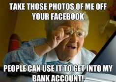 Take Those Photos Of Me Off Your Facebook, People Can Use It To Get Into My Bank Account