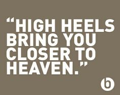 High Heels Bring You Closer To Heaven