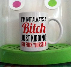 Iam not always a bitch just kidding quote mug cup two side ceramic 11oz