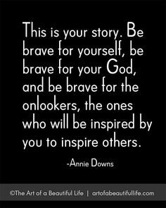Writing on the wall of life. - The Art of a Beautiful Life Uplifting Quotes, Inspirational Quotes, Annie Downs, Brave Quotes, Self Compassion, Single Life, Parenting Quotes, Inspire Others, Sign I
