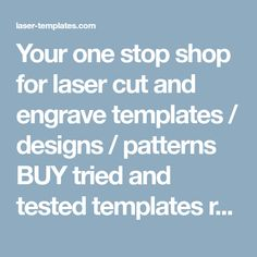 Your one stop shop for laser cut and engrave templates / designs / patterns BUY tried and tested templates ready for your laser creations.