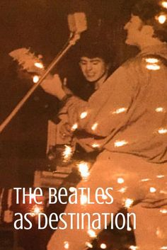 The Beatles as Destination: Here, There and Everywhere.  Hamburg - Liverpool…