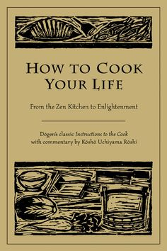 Dogen  How to cook your life  From the zen kitchen to enlightment