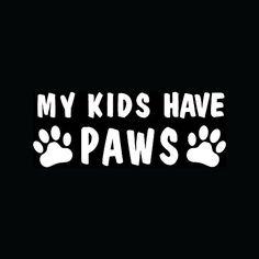 My Kids Have Paws Window Sticker Family Love Animal Dog | eBay