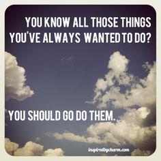 Go do them.