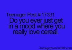 ALL THE TIME I FREAKING LOVE CEREAL
