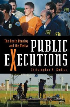 Public Executions: The Death Penalty and the Media (Crime, Media, and Popular Culture)