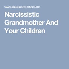 Narcissistic Grandmother And Your Children