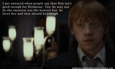 Who ever said Ron isn't good enough for Hermione.. is seriously stupid.