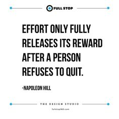 EFFORT ONLY FULLY RELEASES ITS REWARD AFTER A PERSON REFUSES TO QUIT. – NAPOLEON HILL
