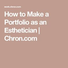 How to Make a Portfolio as an Esthetician | Chron.com
