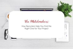 The Matchmakers: How Recruiters Help You Find the 'Right One' for Your Project Perfect Match, Need To Know, Effort, Projects, Blog, Log Projects, Blogging