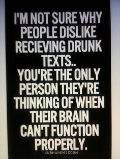 text me when you're drunk