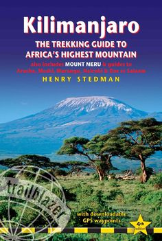 Kilimanjaro: The Trekking Guide to Africa's Highest Mountain: also Includes Mt Meru & Guides to Arusha, Moshi, Ma...