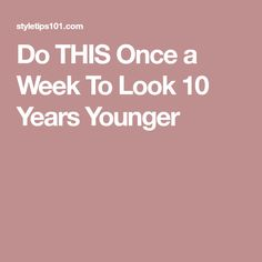 Do THIS Once a Week To Look 10 Years Younger